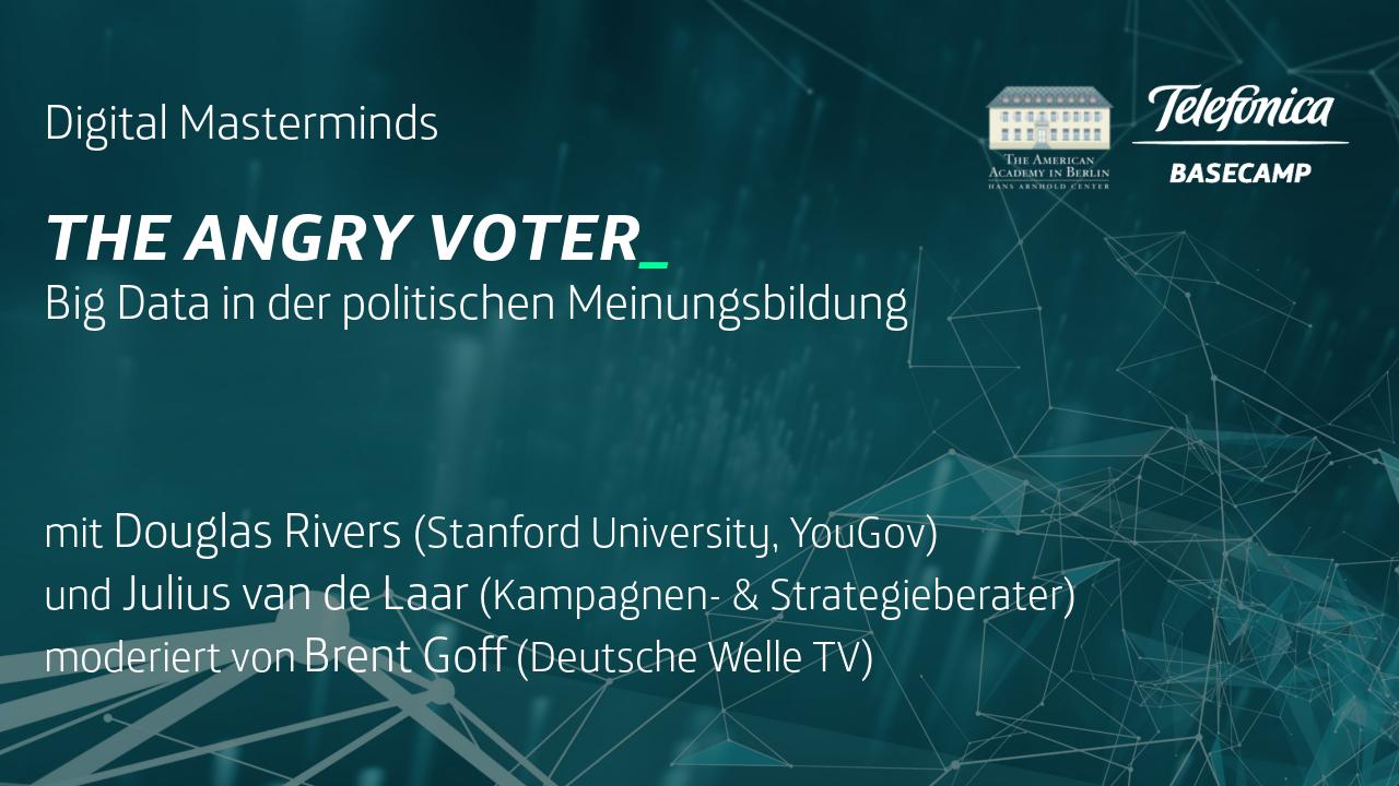 Digital Masterminds: The Angry Voter. Big Data in der politischen Meinungsbildung.